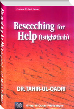 Shaykh-ul-Islam Dr Muhammad Tahir-ul-Qadri Beseeching for Help (Istighathah) English Books