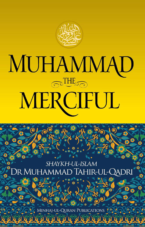 Shaykh-ul-Islam Dr Muhammad Tahir-ul-Qadri Muhammad (PBUH): The Merciful English Books