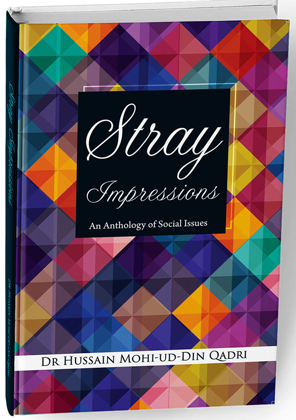 Shaykh-ul-Islam Dr Muhammad Tahir-ul-Qadri Stray Impressions (An Anthology of Social Issues) Dr Hussain Mohi-ud-Din