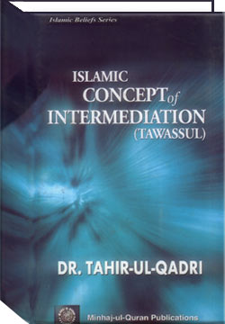 Shaykh-ul-Islam Dr Muhammad Tahir-ul-Qadri Islamic Concept of Intermediation (Tawassul) English Books