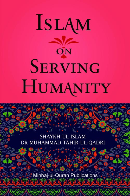 Shaykh-ul-Islam Dr Muhammad Tahir-ul-Qadri Islam on Serving Humanity English Books
