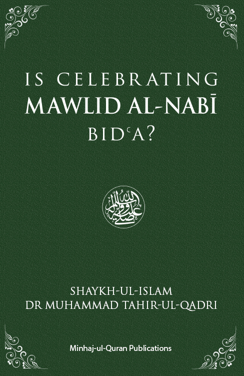 Shaykh-ul-Islam Dr Muhammad Tahir-ul-Qadri Is Celebrating Mawlid al-Nabi Bida? English Books