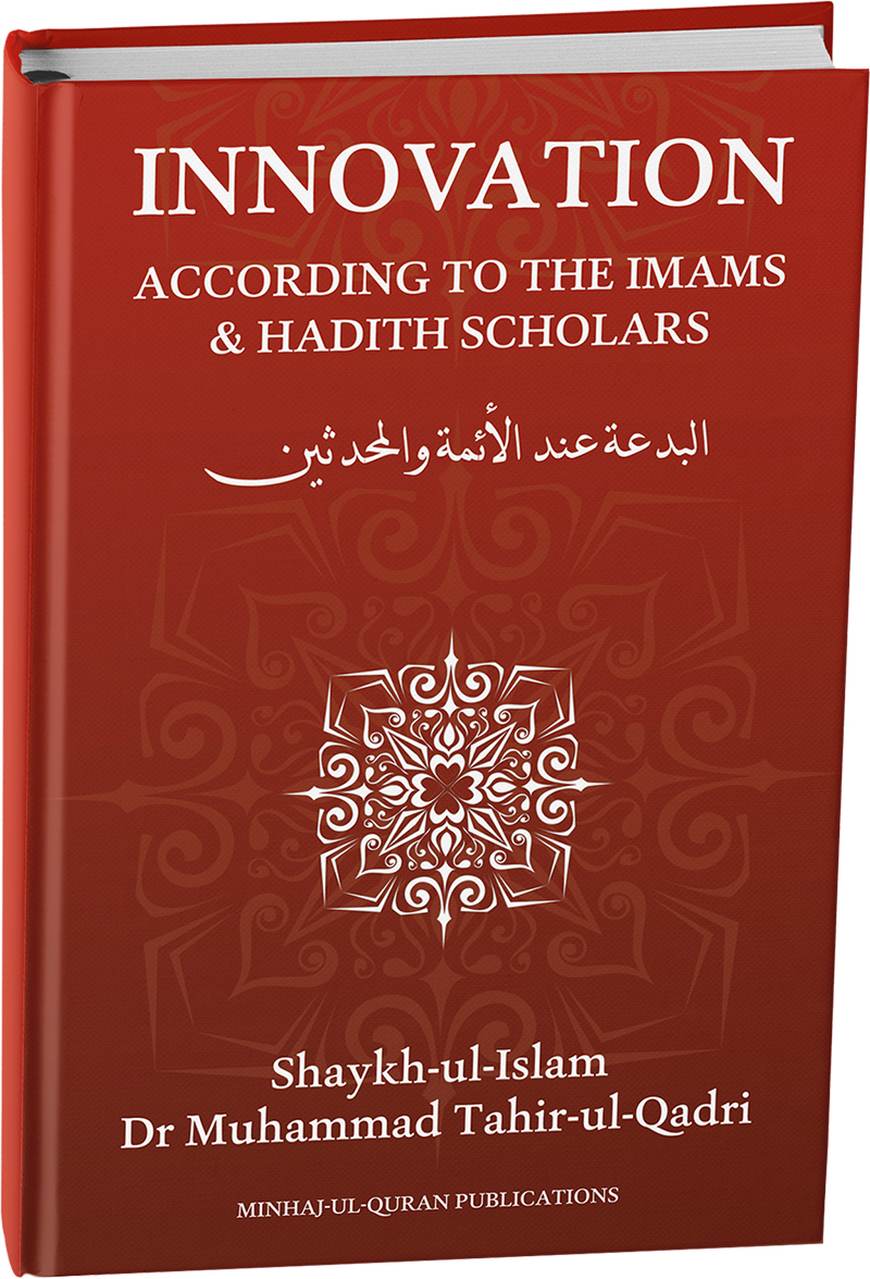 Shaykh-ul-Islam Dr Muhammad Tahir-ul-Qadri Innovation (According to the Imams & Hadith Scholars) English Books