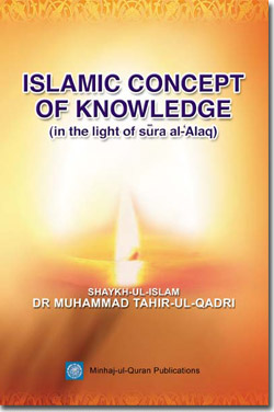 Shaykh-ul-Islam Dr Muhammad Tahir-ul-Qadri Islamic Concept of Knowledge English Books